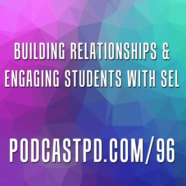 Building Relationships and Engaging Students with SEL  - PPD096