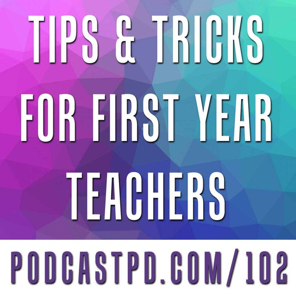 Tips & Tricks for First-Year Teachers (Part I) - PPD102
