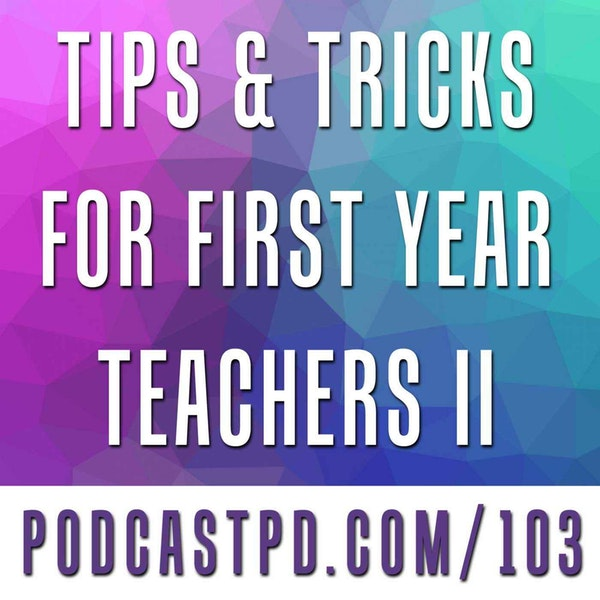 Tips & Tricks for First-Year Teachers (Part II) - PPD103