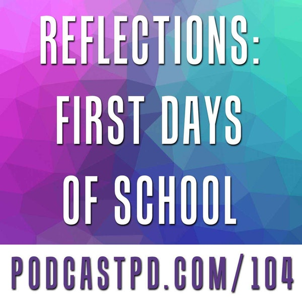 Reflections: First Days of School - PPD104