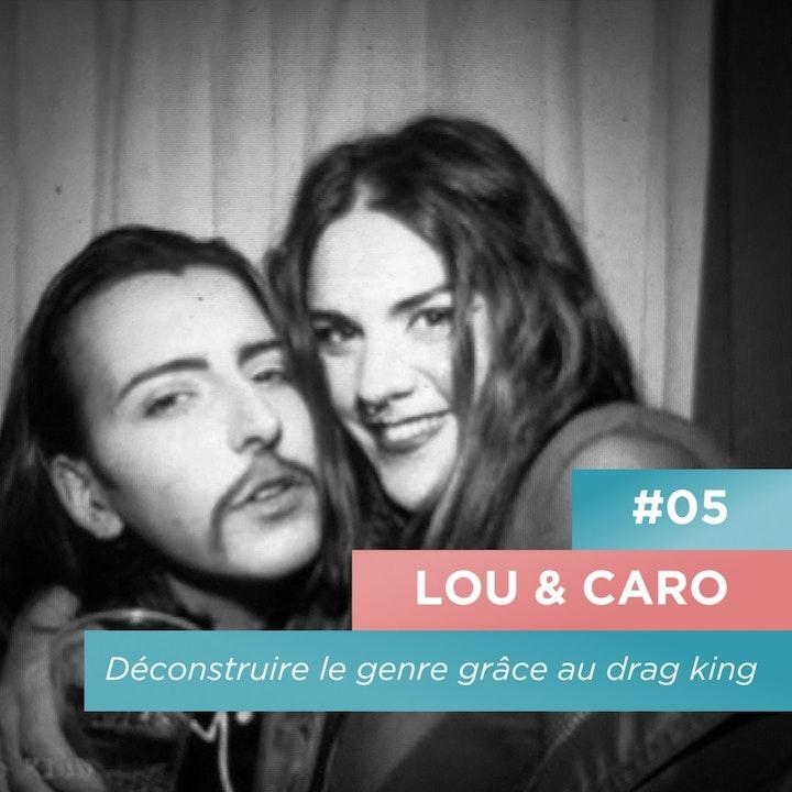 Déconstruire le genre grâce au drag king - Lou & Caro