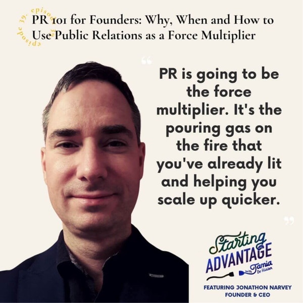PR 101 for Founders: Why, When and How to Use Public Relations as a Force Multiplier With Jonathon Narvey Image