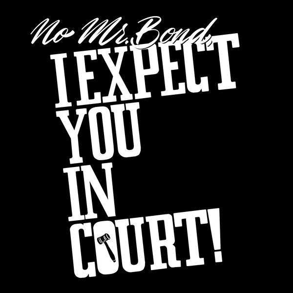 No Mr. Bond, I Expect You In Court Image