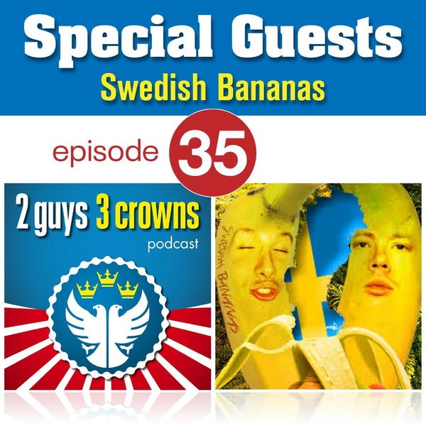 2 Guys, 3 Crowns and Swedish Bananas Image