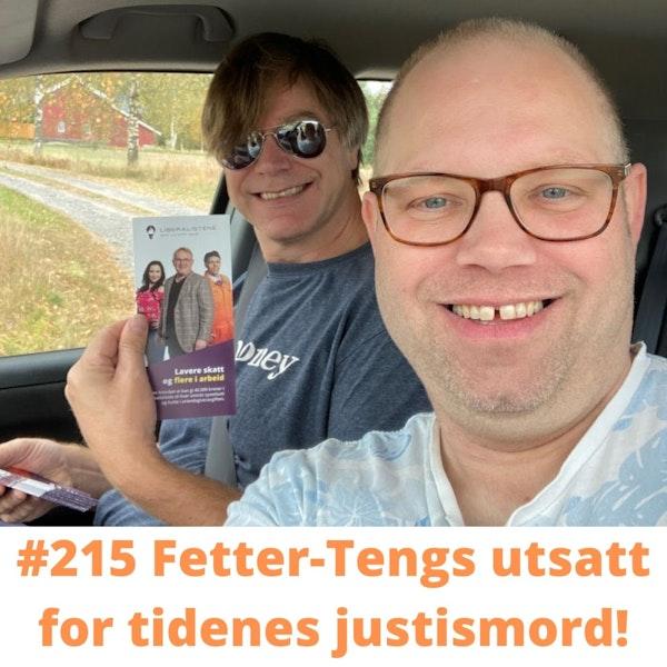 #215 Fetter-Tengs utsatt for tidenes justismord! Image