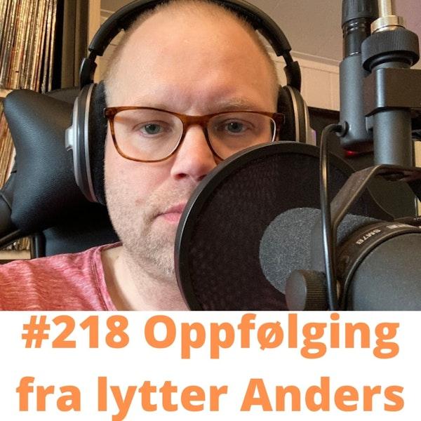 #218 Oppfølging fra lytter Anders! Image
