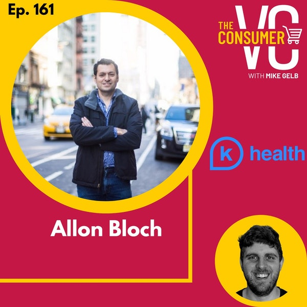 Allon Bloch (K Health) - Founding two public companies, the future of health and how to approach which markets are ripe for disruption