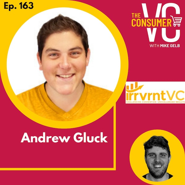 Andrew Gluck (irrvrntVC) - How to evaluate DTC brands with a growth marketers lens, starting a rolling fund and what's next for commerce