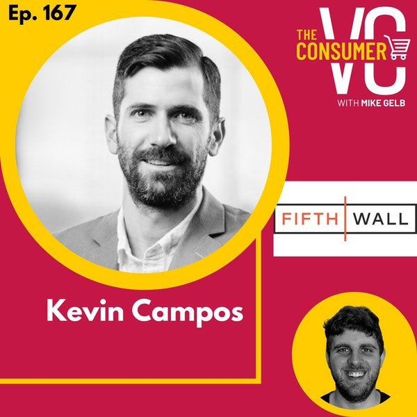 Kevin Campos (Fifth Wall) - Why Landlords Should Love Tech Enabled Tenants, Omnichannel Strategy For DNVBs and Growing Up in Retail