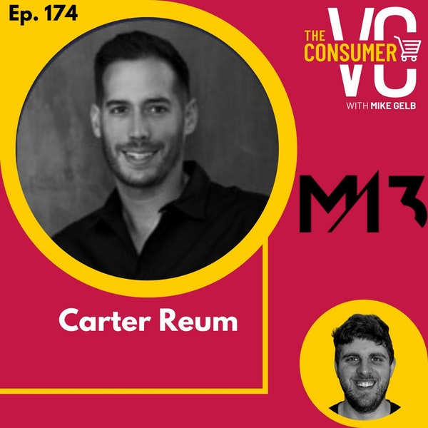 Carter Reum (M13) - Why LA is the Place to Build a Consumer Company, His Approach to Fund Differentiation, and Starting a Venture Capital Fund with you Brother