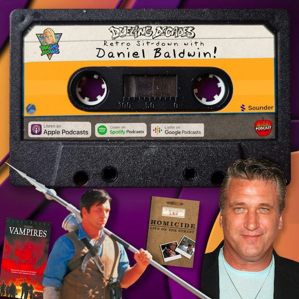It's a Dueling Decades retro throwback with one of our favorite guests of all time, Daniel Baldwin!