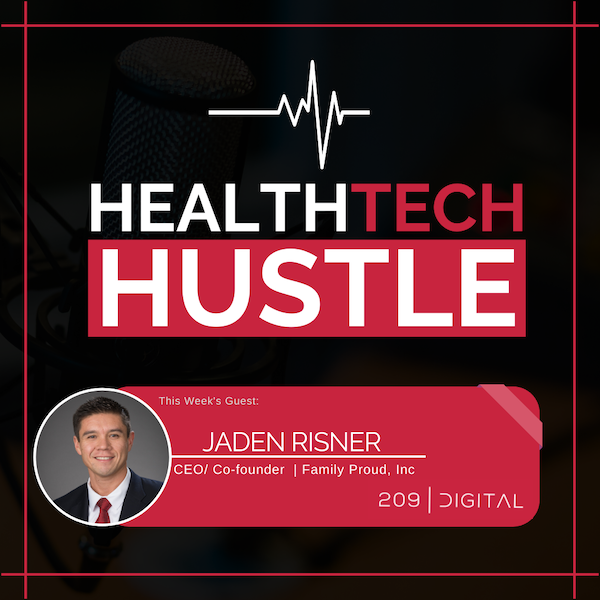 """Episode 11: """"How to Transition from An Employee to A Health Tech Business""""   Jaden Risner, Family Proud, Inc. Image"""