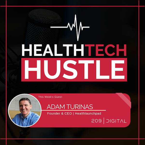 """Episode 17: """"What You Need to Know to Run A Healthcare Tech Company""""   Adam Turinas, Healthlaunchpad Image"""