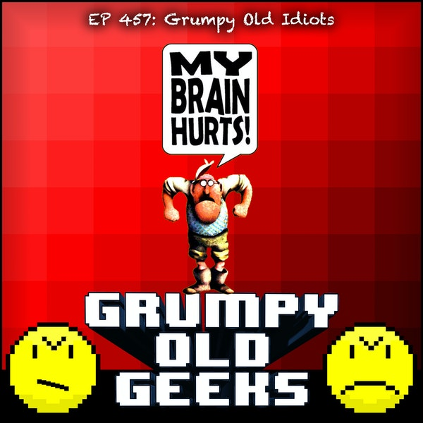 457: Grumpy Old Idiots Image