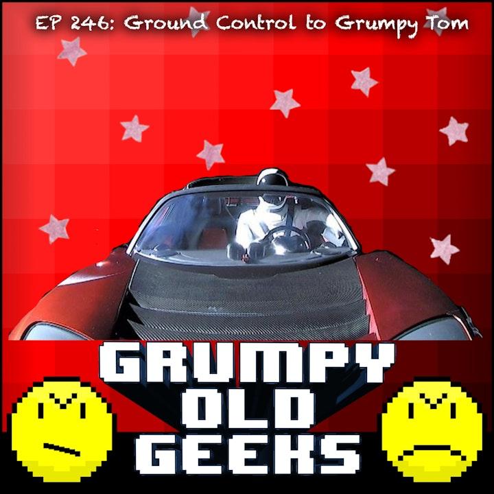 246: Ground Control to Grumpy Tom