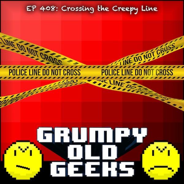 408: Crossing the Creepy Line Image