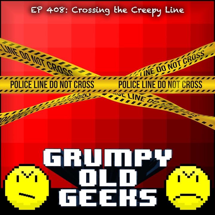 408: Crossing the Creepy Line
