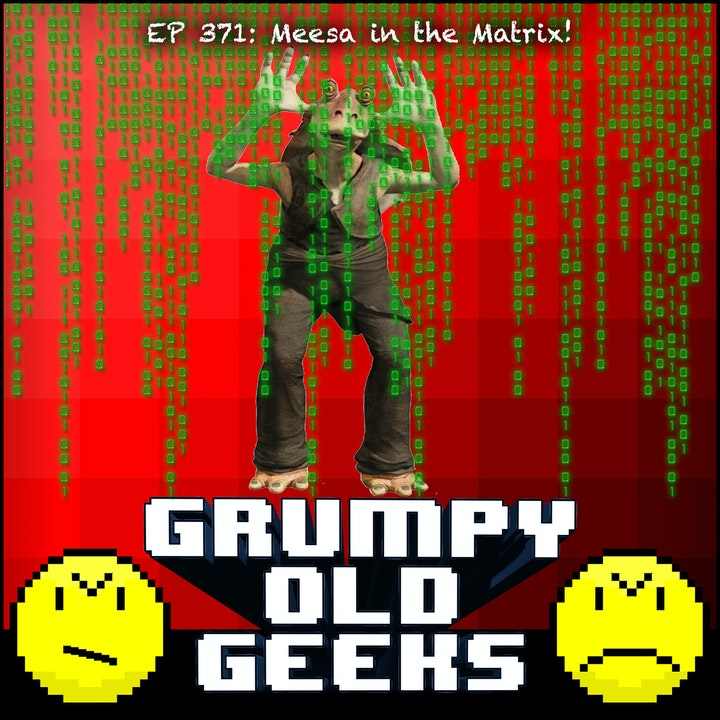 371: Meesa in the Matrix!