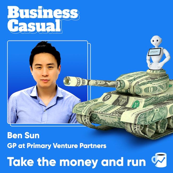 Take the money and run: Ben Sun on venture capital