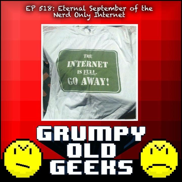 518: Eternal September of the Nerd Only Internet