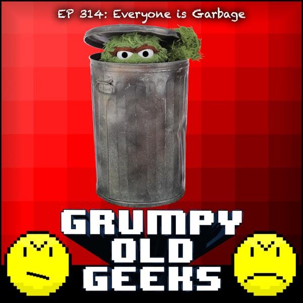 314: Everyone is Garbage Image