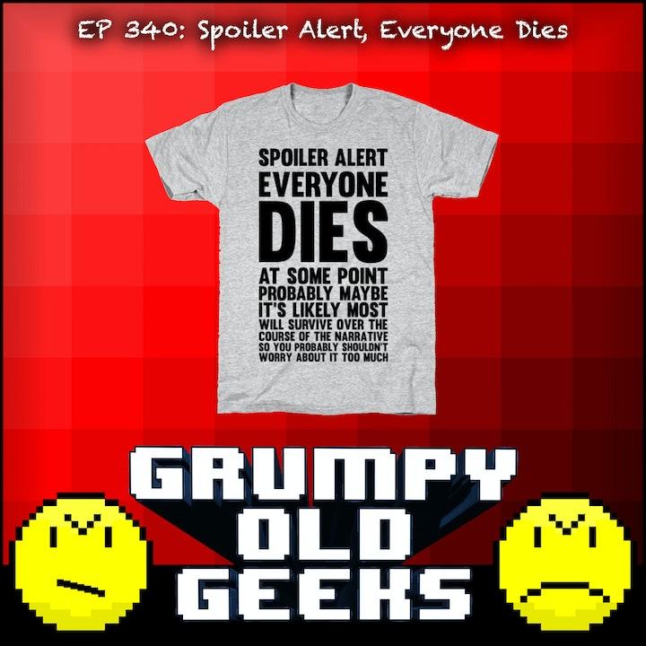 340: Spoiler Alert, Everyone Dies