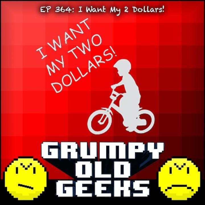 364: I Want My 2 Dollars