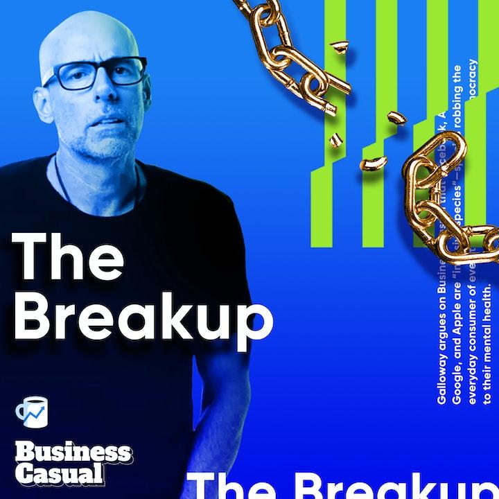 The breakup: Scott Galloway on Big Tech