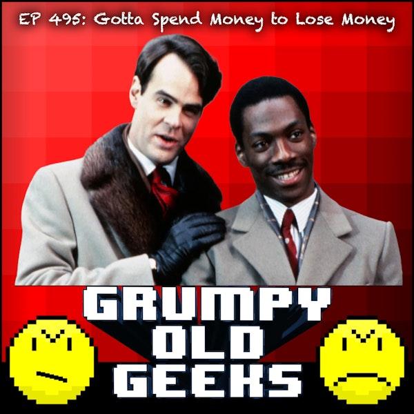 495: Gotta Spend Money to Lose Money Image
