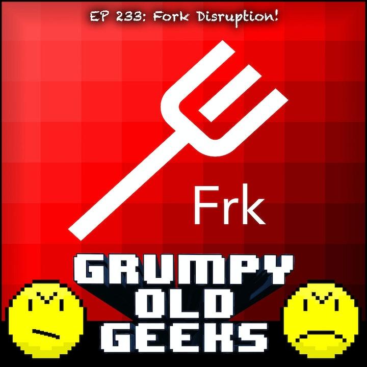 233: Fork Disruption!