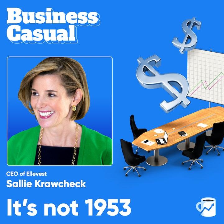 It's not 1953: Ellevest CEO Sallie Krawcheck on Workplace Diversity