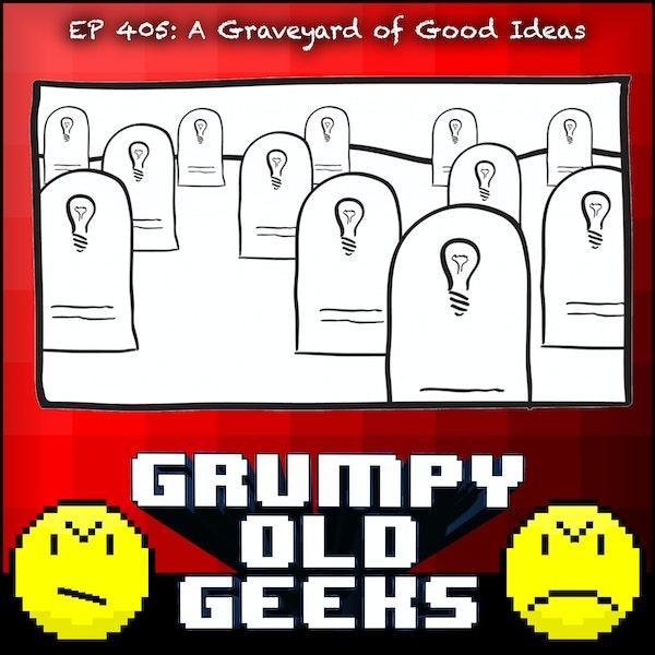 405: A Graveyard of Good Ideas Image