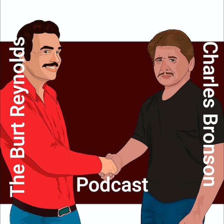 The Burt Reynolds and Charles Bronson Podcast