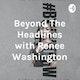 Beyond The Headlines w/ Renee Washington Album Art