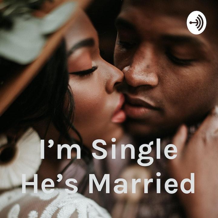 I'm Single He's Married