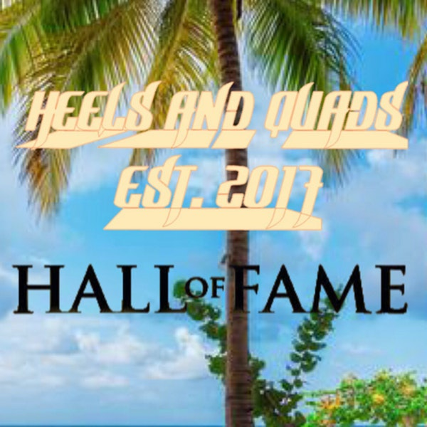 238. The 3rd Annual Heels and Quads Wrestling Podcast Hall of Fame Induction Ceremony