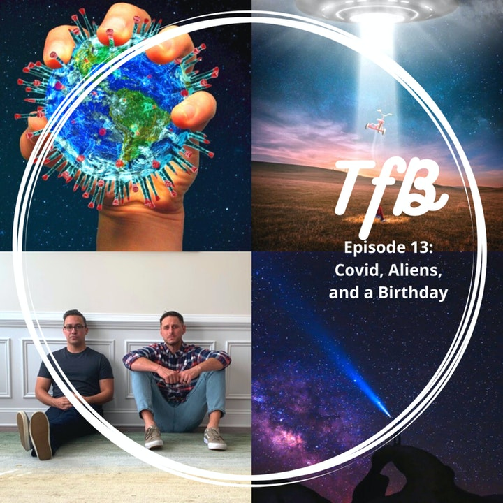 Episode 13: Covid, Aliens and A Birthday