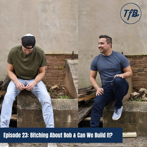 Episode 23: Bitching About Bob & Can We Build It? Image