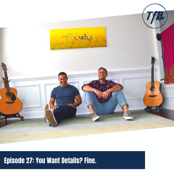 Episode 27: You Want Details? Fine. (What's new with Ed & Vince)