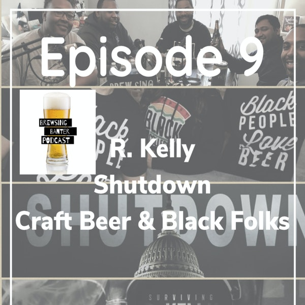 BBP 9 - Beer, R. Kelly, Gov't Shutdown, Black Beer Drinkers Image