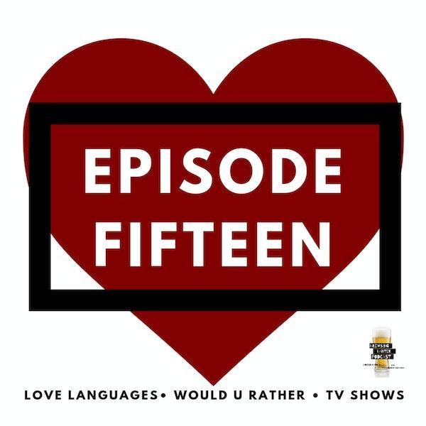 BBP 15 - Beer, 5 Love Languages, Would U Rather, TV Shows Image