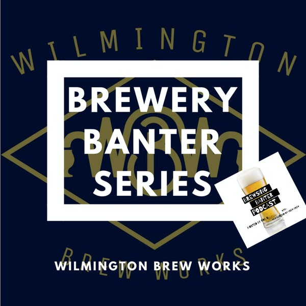 Brewery Banter Series - Wilmington Brew Works Image