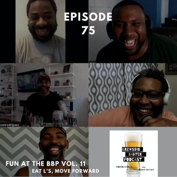 BBP 75 - Social Distancing Series - Fun at the BBP Vol. 11 (Eat L's, Move Forward) Image