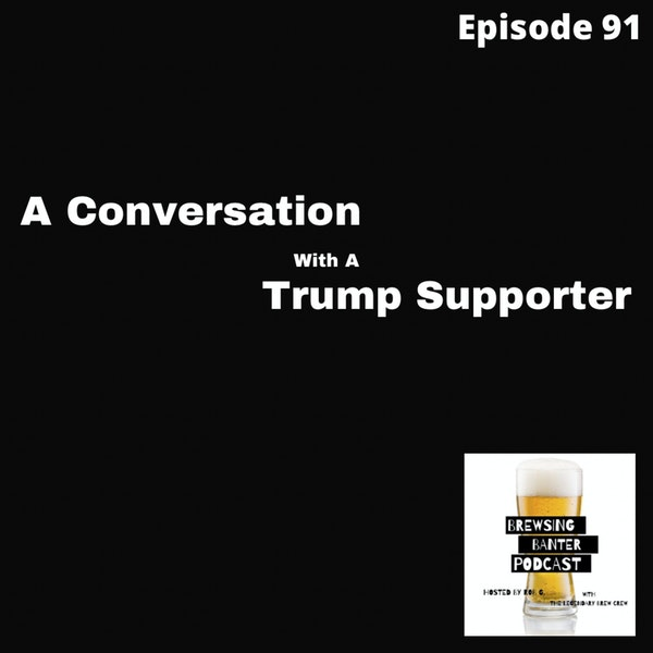 BBP 91 - Social Distancing Series - Fun at the BBP Vol. 23 (A Conversation with a Trump Supporter) Image