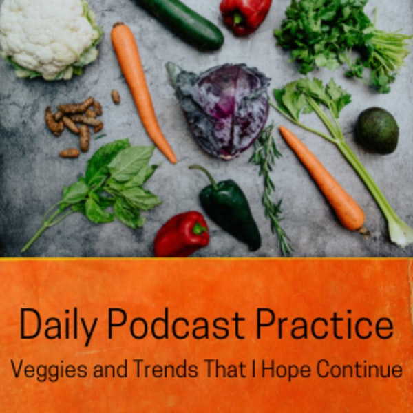 Veggies and Trends That I Hope Continue
