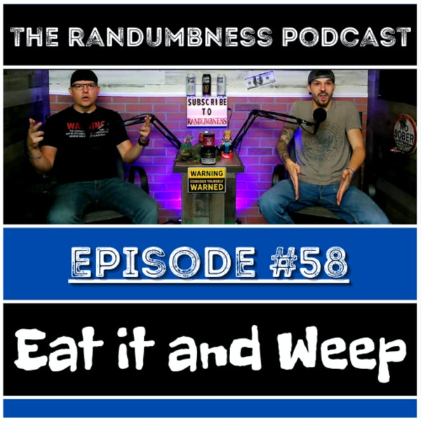 Episode #58   Eat it and Weep