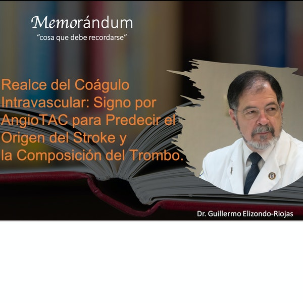 Realce del Coágulo Intravascular: Signo por AngioTAC para Predecir el Origen del Stroke y la Composición del Trombo.