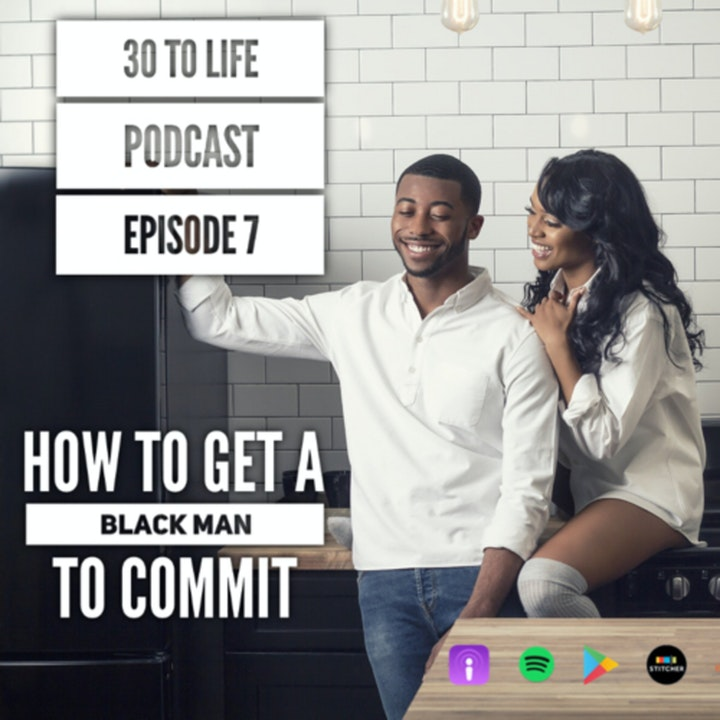 Ep 7: How To Get A Black Man To Commit
