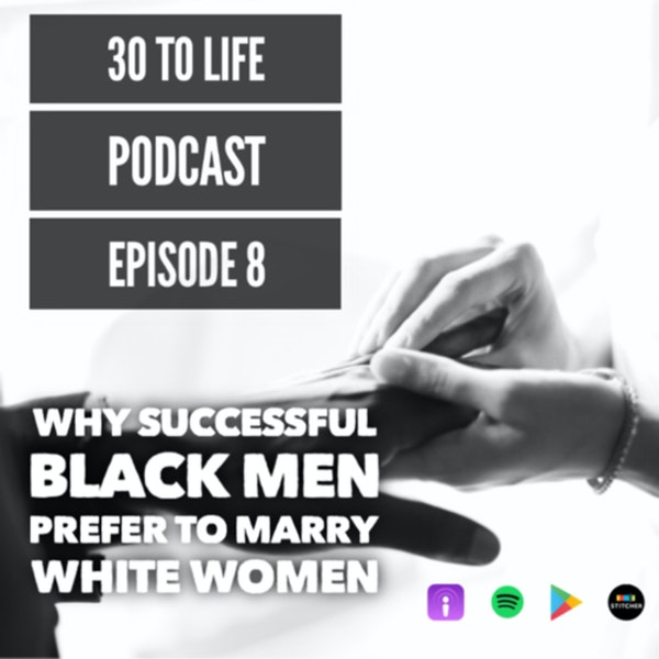Ep 8: Why Successful Black Men Marry White Women Image