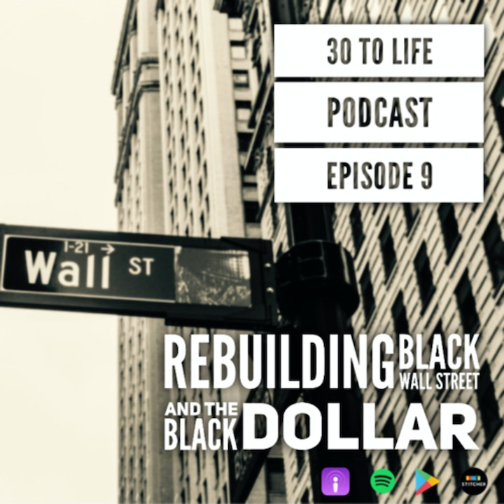 Ep 9: Rebuilding Black Wall Street And The Black Dollar